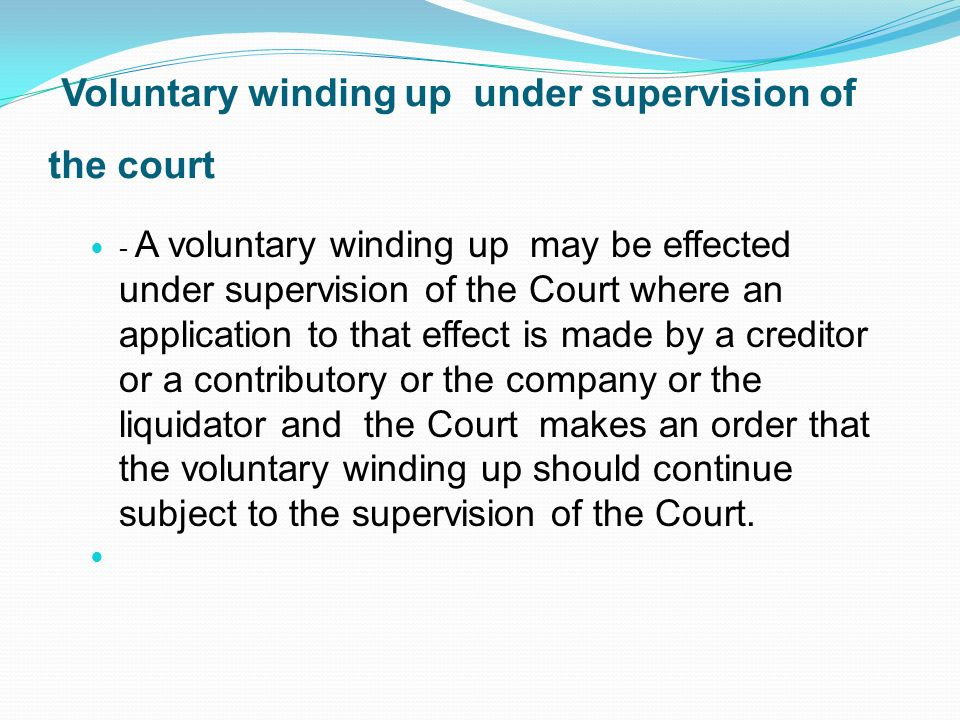 Voluntary winding up under supervision of the court - A voluntary winding up may be effected under supervision of the Court where an application to th