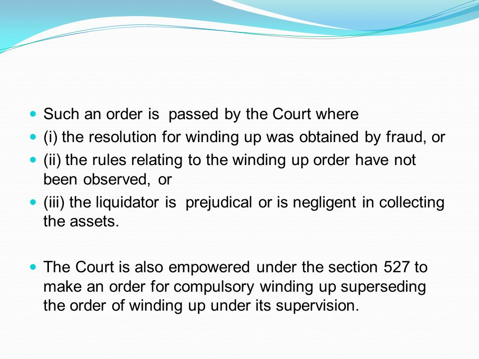 . Such an order is passed by the Court where (i) the resolution for winding up was obtained by fraud, or (ii) the rules relating to the winding up ord