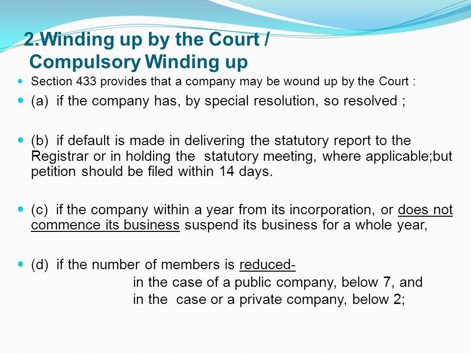 2.Winding up by the Court / Compulsory Winding up Section 433 provides that a company may be wound up by the Court : special resolution (a) if the com