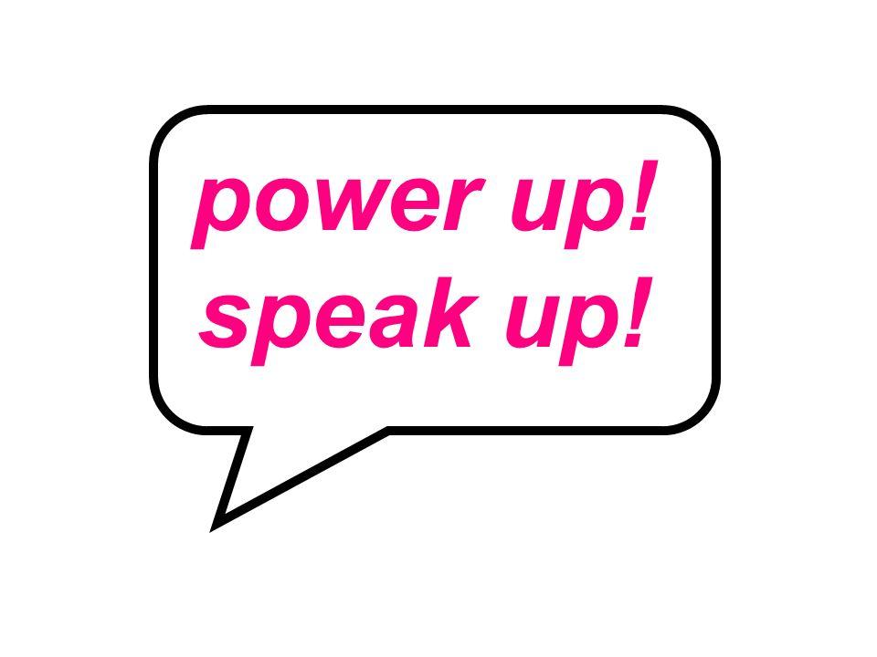 power up! speak up!
