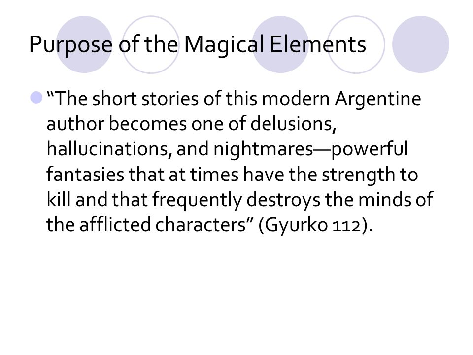 Purpose of the Magical Elements The short stories of this modern Argentine author becomes one of delusions, hallucinations, and nightmarespowerful fan
