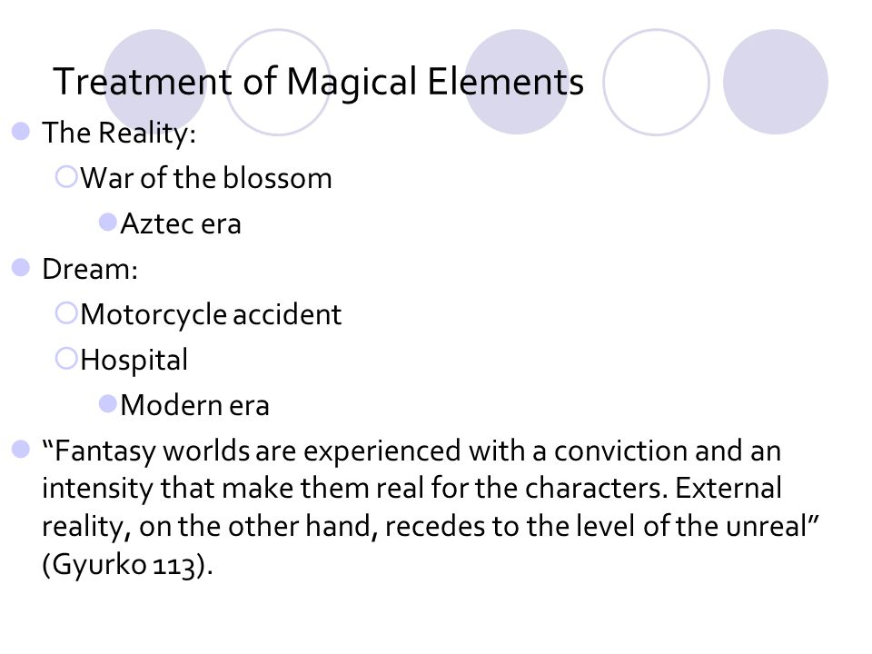 Treatment of Magical Elements The Reality: War of the blossom Aztec era Dream: Motorcycle accident Hospital Modern era Fantasy worlds are experienced