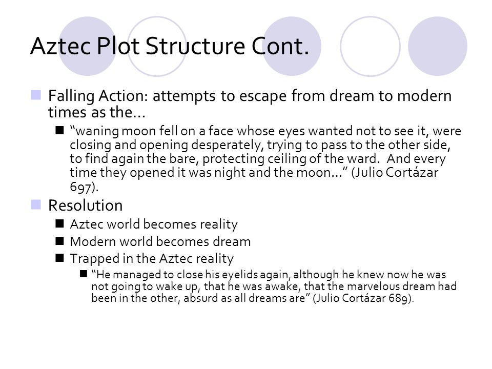 Aztec Plot Structure Cont. Falling Action: attempts to escape from dream to modern times as the… waning moon fell on a face whose eyes wanted not to s