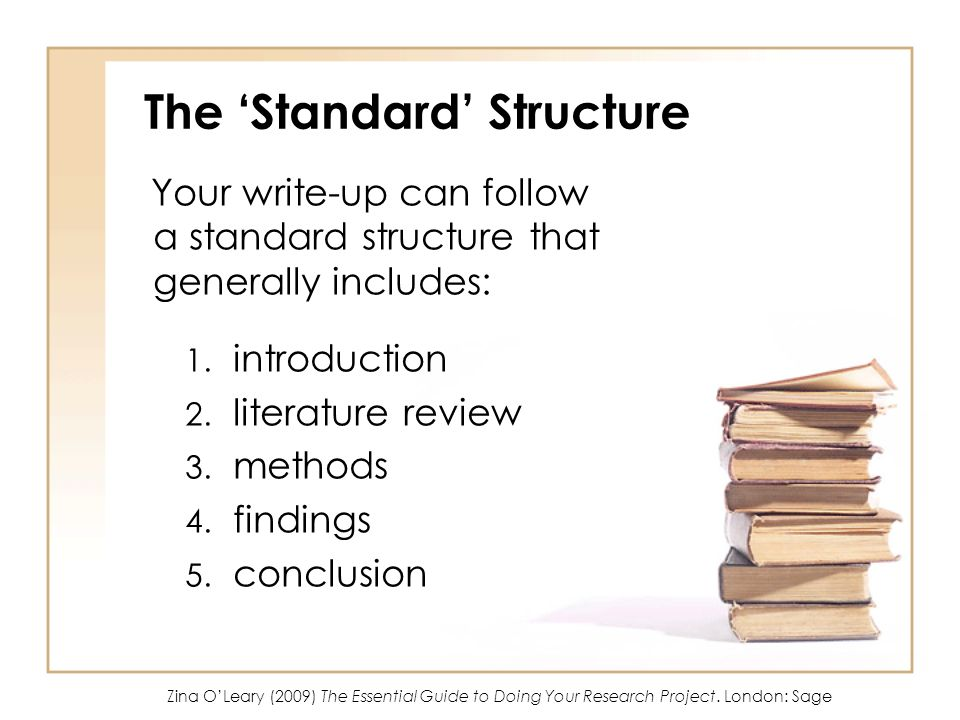 The Standard Structure Your write-up can follow a standard structure that generally includes: 1. introduction 2. literature review 3. methods 4. findi
