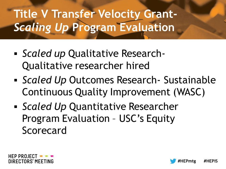 Title V Transfer Velocity Grant- Scaling Up Program Evaluation Scaled up Qualitative Research- Qualitative researcher hired Scaled Up Outcomes Research- Sustainable Continuous Quality Improvement (WASC) Scaled Up Quantitative Researcher Program Evaluation – USCs Equity Scorecard
