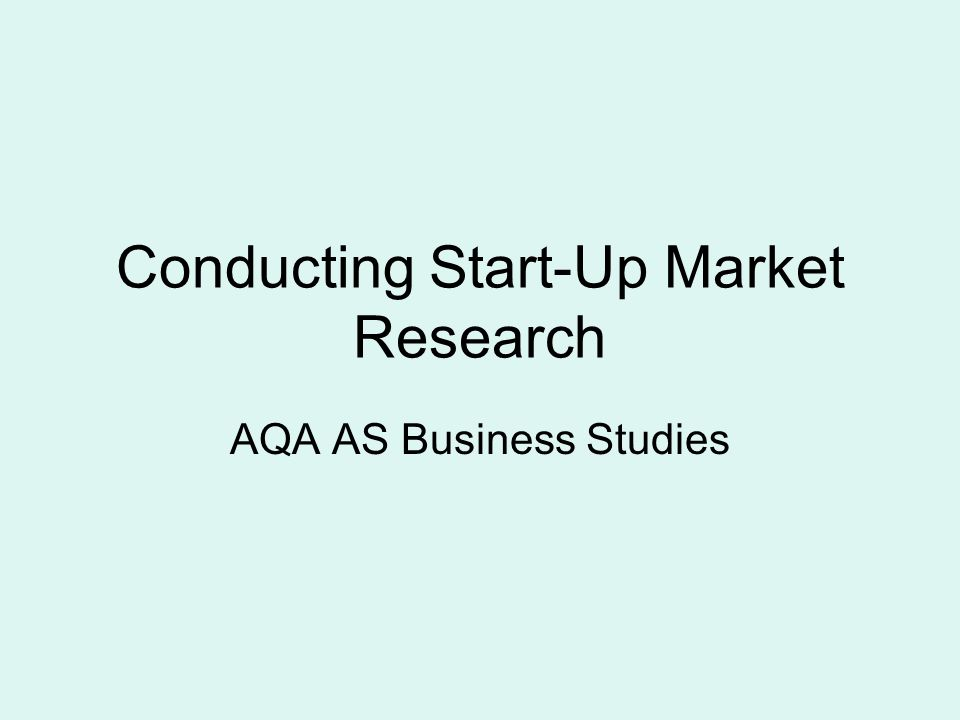 Conducting Start-Up Market Research AQA AS Business Studies