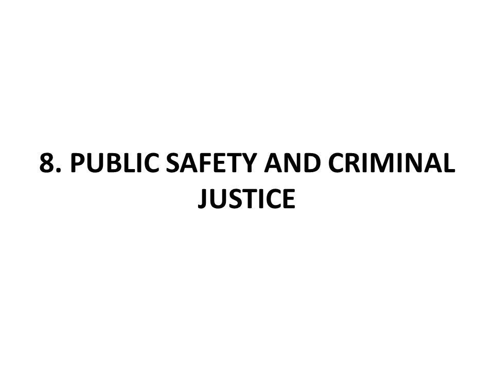 8. PUBLIC SAFETY AND CRIMINAL JUSTICE