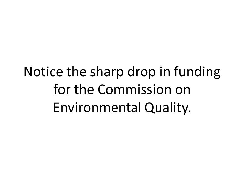 Notice the sharp drop in funding for the Commission on Environmental Quality.