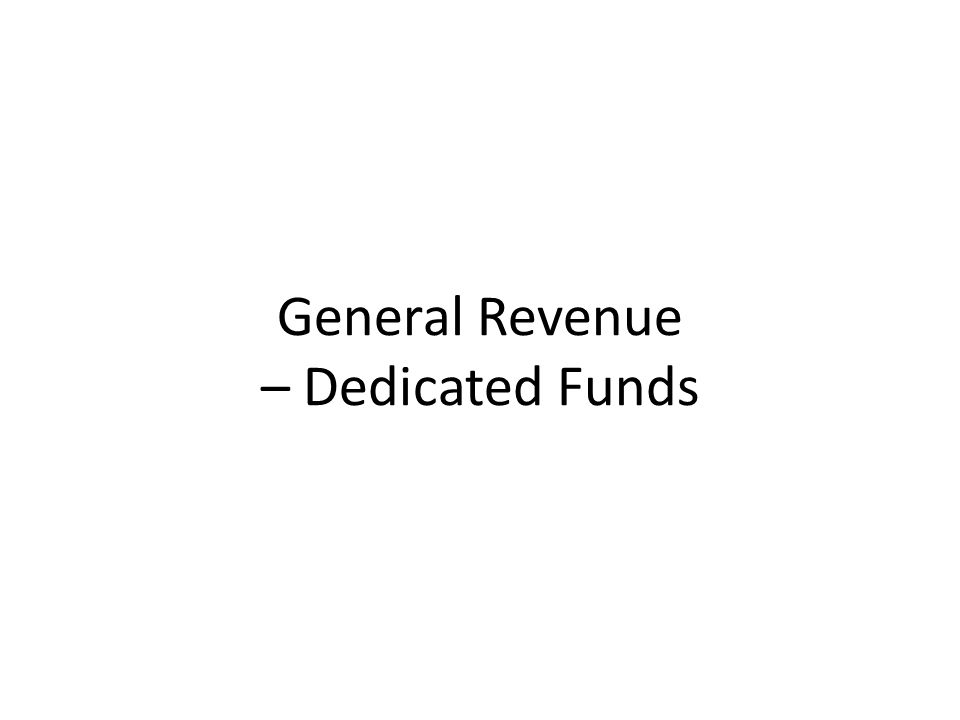General Revenue – Dedicated Funds