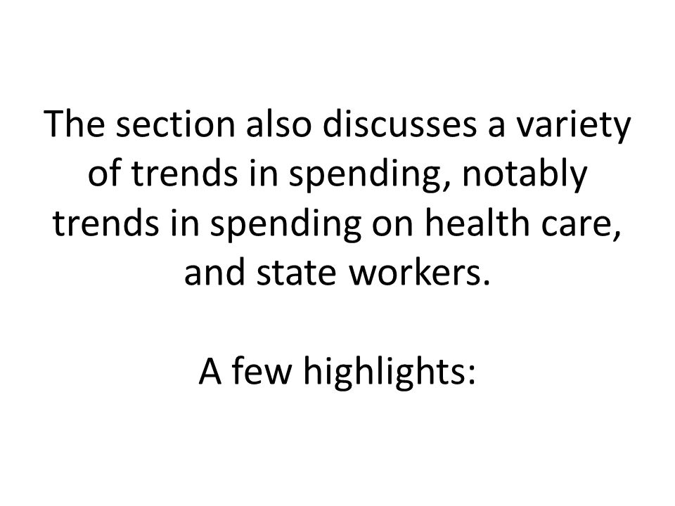 The section also discusses a variety of trends in spending, notably trends in spending on health care, and state workers. A few highlights: