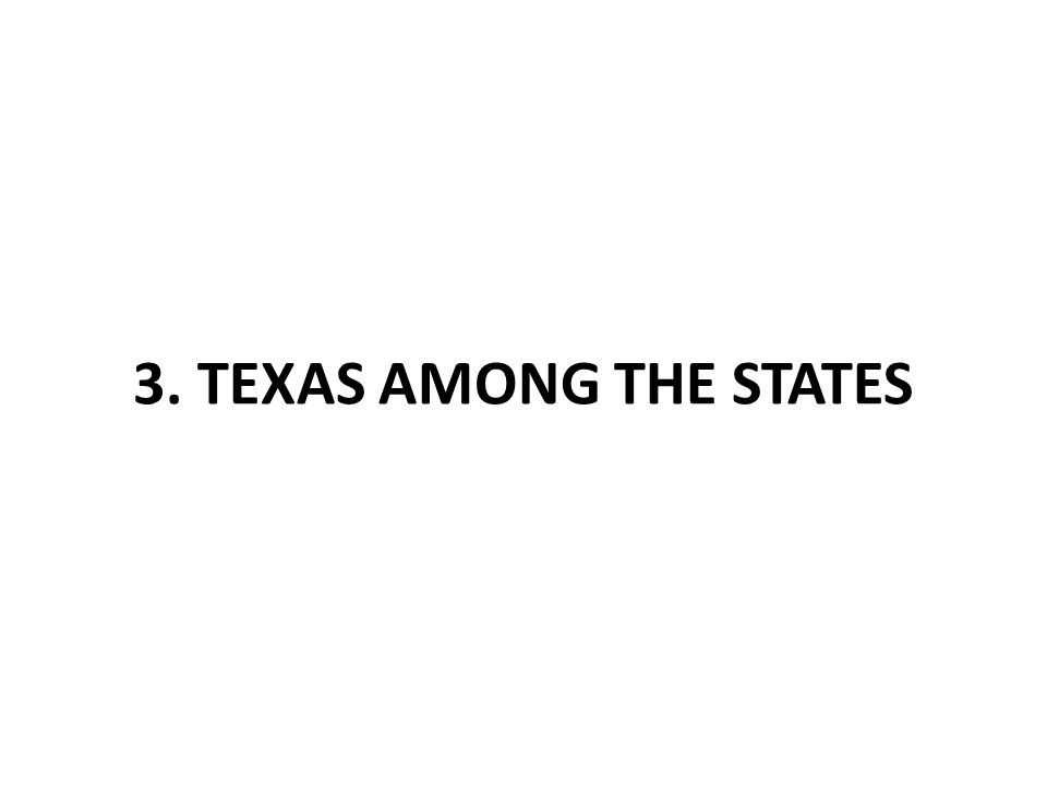 3. TEXAS AMONG THE STATES