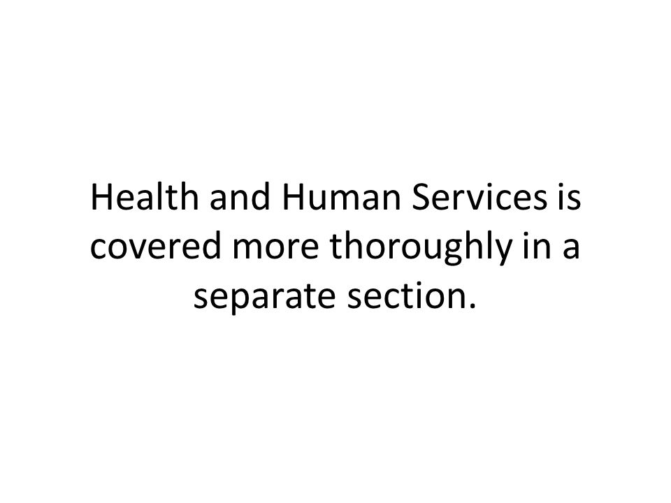 Health and Human Services is covered more thoroughly in a separate section.