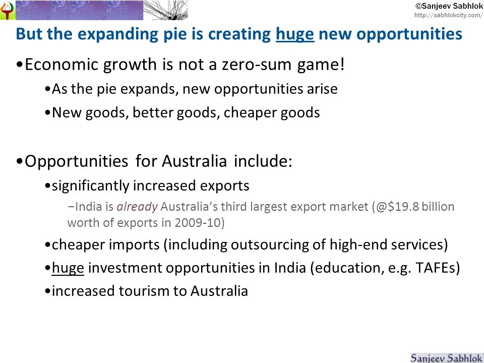 But the expanding pie is creating huge new opportunities Economic growth is not a zero-sum game.