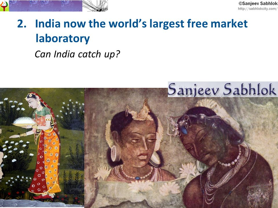 2. India now the worlds largest free market laboratory Can India catch up?