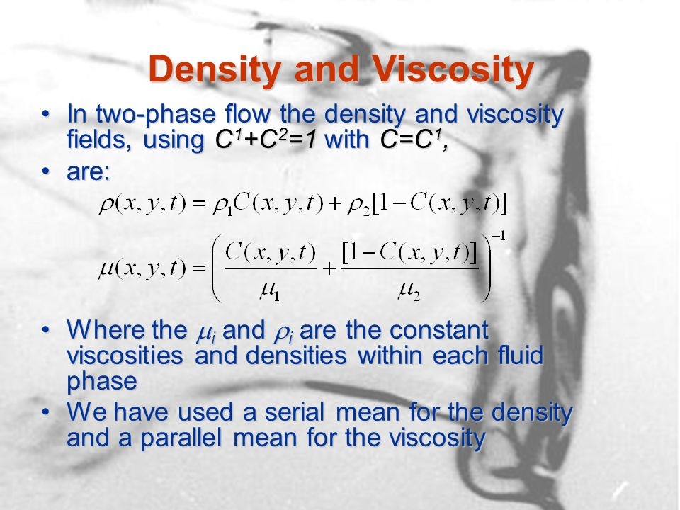 Density and Viscosity In two-phase flow the density and viscosity fields, using C 1 +C 2 =1 with C=C 1,In two-phase flow the density and viscosity fie