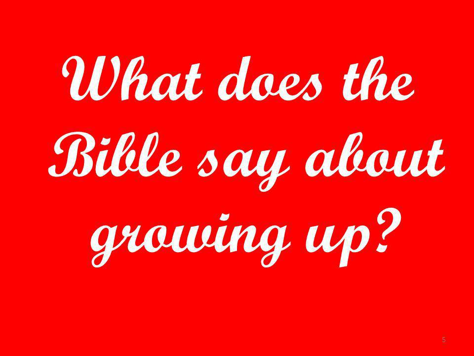What does the Bible say about growing up? 5