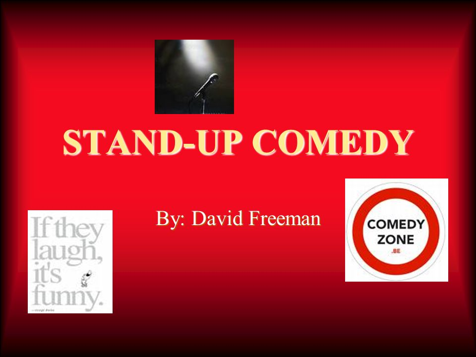 STAND-UP COMEDY By: David Freeman