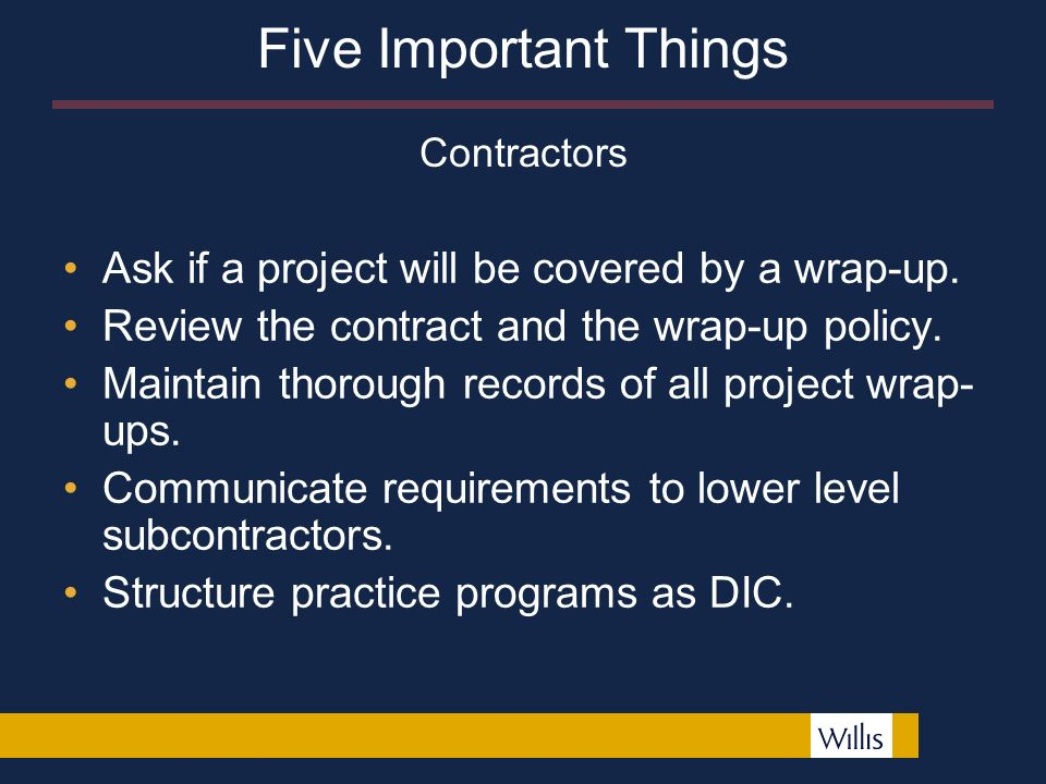 Ask if a project will be covered by a wrap-up.Review the contract and the wrap-up policy.