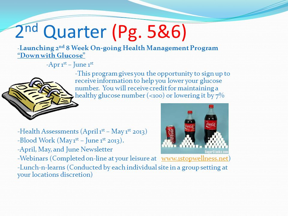 2 nd Quarter (Pg. 5&6) - Launching 2 nd 8 Week On-going Health Management Program Down with Glucose -Apr 1 st – June 1 st -This program gives you the