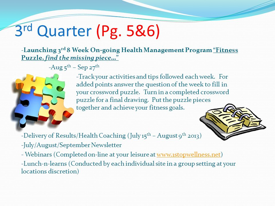 3 rd Quarter (Pg. 5&6) -Launching 3 rd 8 Week On-going Health Management Program Fitness Puzzle, find the missing piece… -Aug 5 th – Sep 27 th -Track