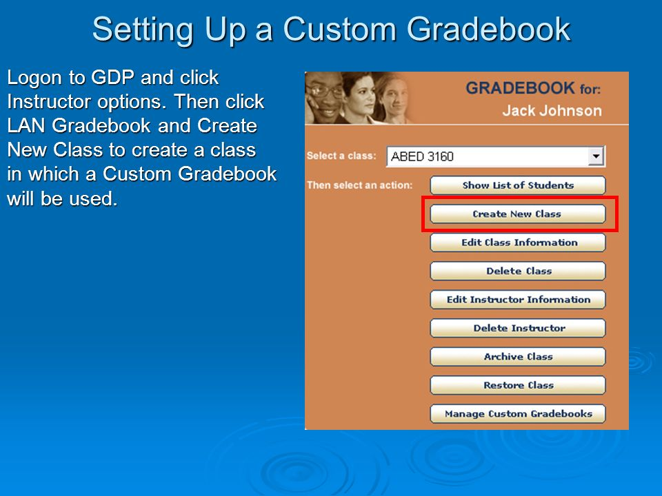 Setting Up a Custom Gradebook Logon to GDP and click Instructor options.