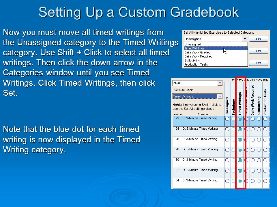 Setting Up a Custom Gradebook Now you must move all timed writings from the Unassigned category to the Timed Writings category.
