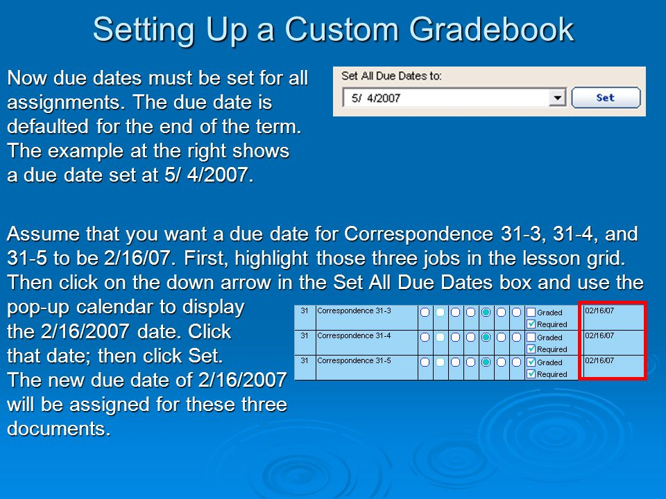 Setting Up a Custom Gradebook Now due dates must be set for all assignments.