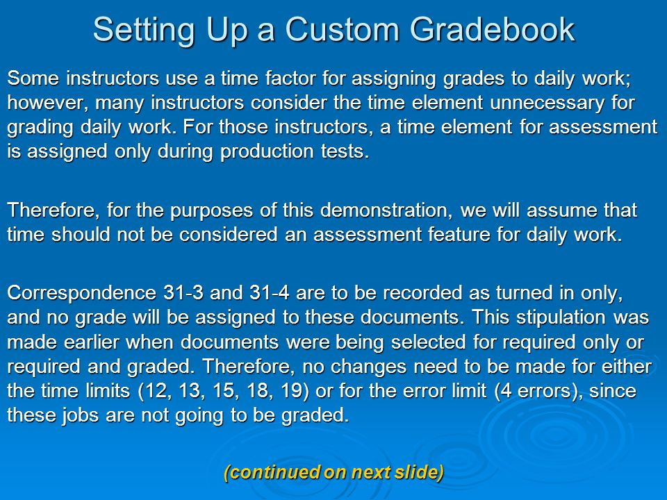 Setting Up a Custom Gradebook Some instructors use a time factor for assigning grades to daily work; however, many instructors consider the time element unnecessary for grading daily work.