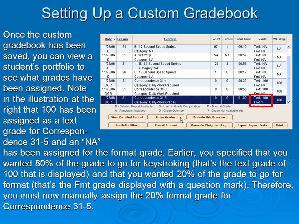 Setting Up a Custom Gradebook Once the custom gradebook has been saved, you can view a students portfolio to see what grades have been assigned.