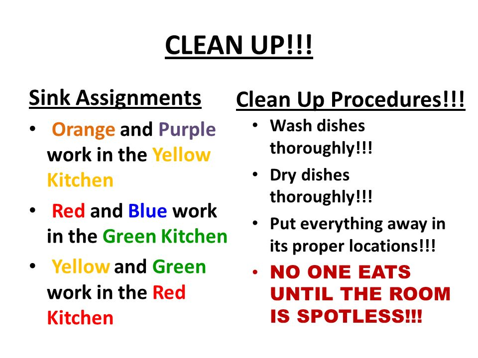 CLEAN UP!!! Sink Assignments Orange and Purple work in the Yellow Kitchen Red and Blue work in the Green Kitchen Yellow and Green work in the Red Kitc