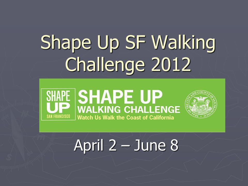 Shape Up SF Walking Challenge 2012 April 2 – June 8
