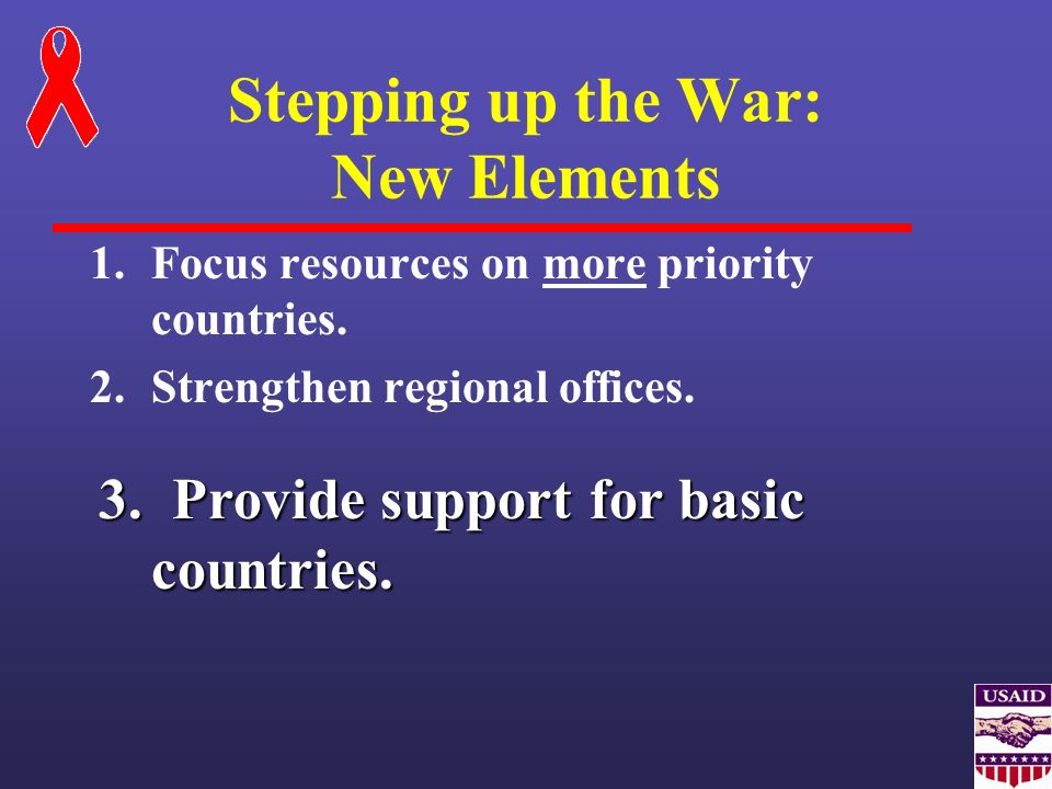 Stepping up the War: New Elements 1.Focus resources on more priority countries. 2.Strengthen regional offices. 3. Provide support for basic countries.