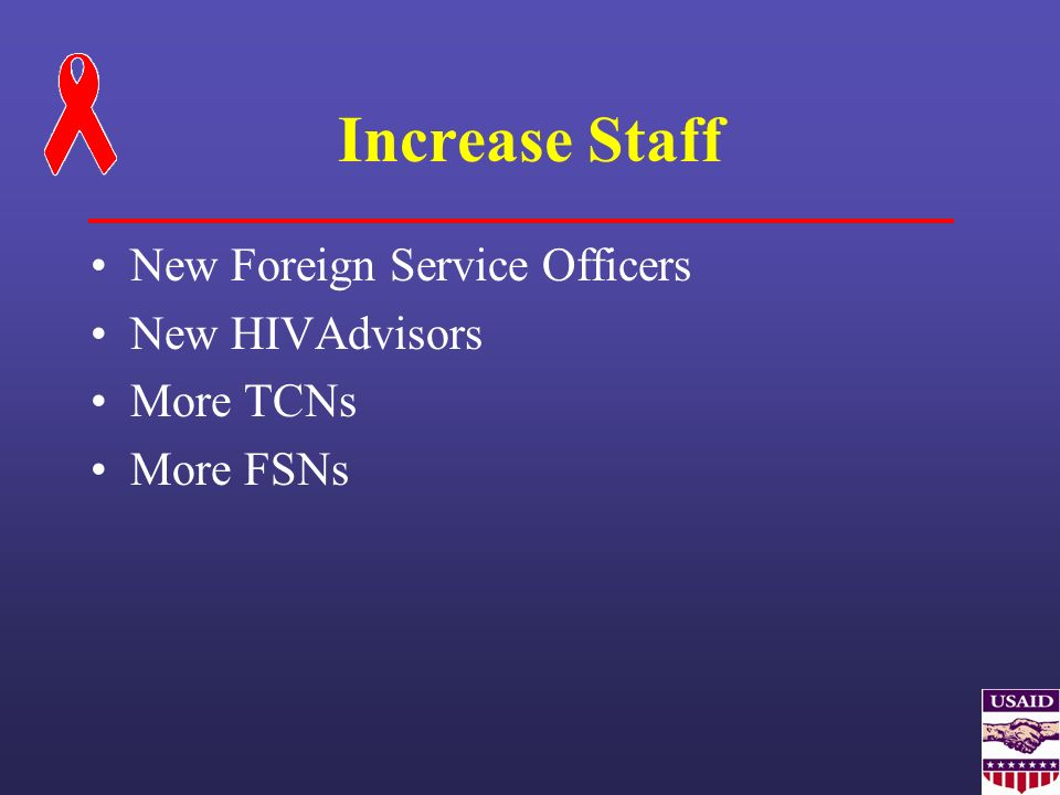 Increase Staff New Foreign Service Officers New HIVAdvisors More TCNs More FSNs