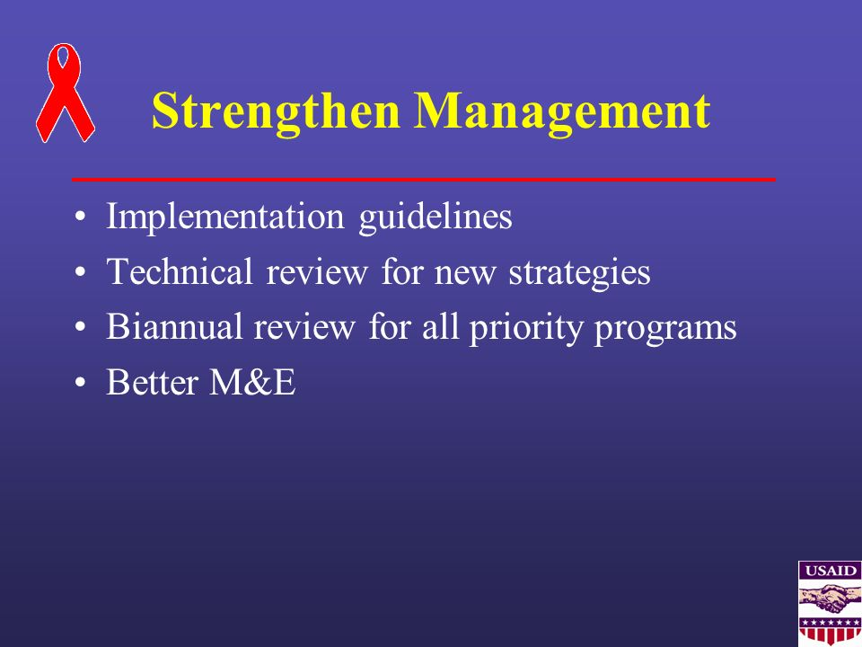 Strengthen Management Implementation guidelines Technical review for new strategies Biannual review for all priority programs Better M&E