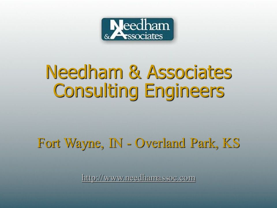 Needham & Associates Consulting Engineers Fort Wayne, IN - Overland Park, KS http://www.needhamassoc.com