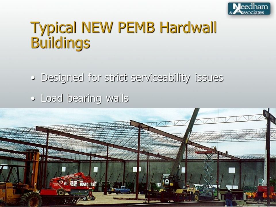 Typical NEW PEMB Hardwall Buildings Designed for strict serviceability issuesDesigned for strict serviceability issues Load bearing wallsLoad bearing walls