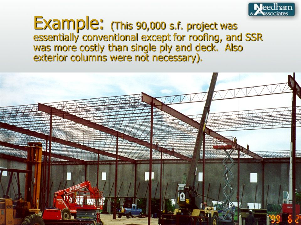 Example: (This 90,000 s.f. project was essentially conventional except for roofing, and SSR was more costly than single ply and deck. Also exterior co