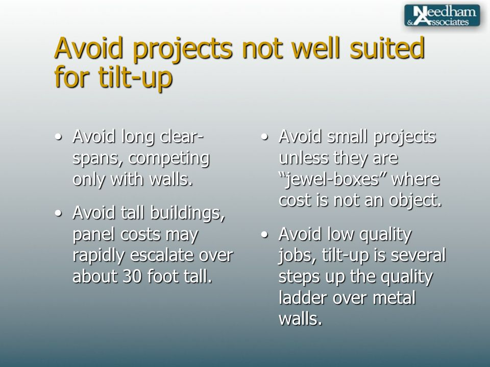 Avoid projects not well suited for tilt-up Avoid long clear- spans, competing only with walls.Avoid long clear- spans, competing only with walls.