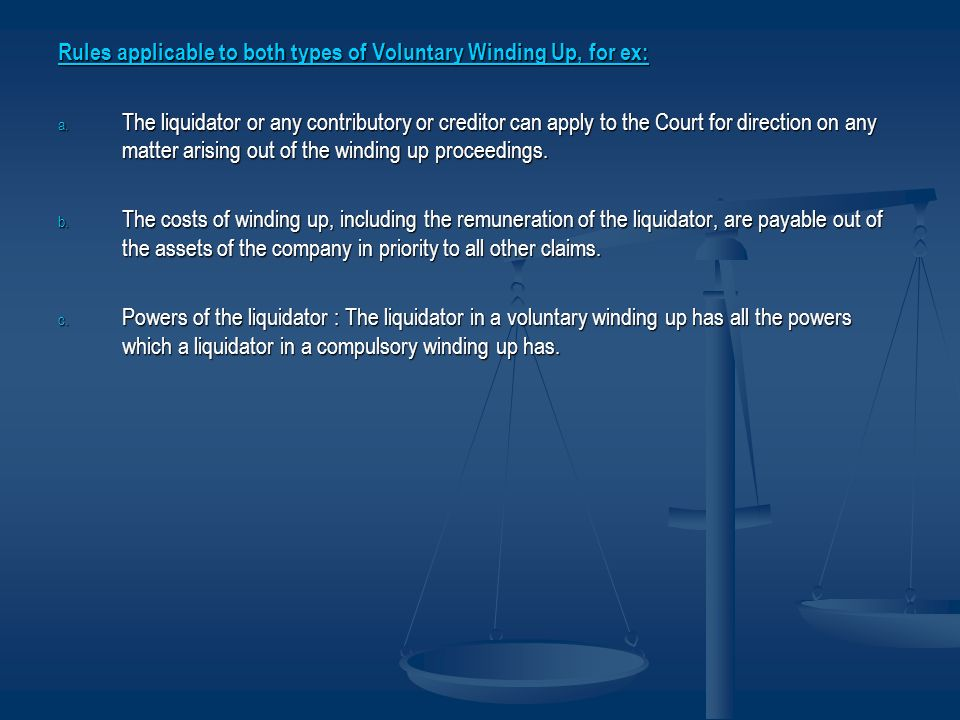 Rules applicable to both types of Voluntary Winding Up, for ex: a. The liquidator or any contributory or creditor can apply to the Court for direction