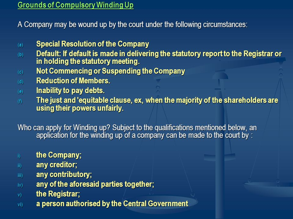 Grounds of Compulsory Winding Up A Company may be wound up by the court under the following circumstances: (a) Special Resolution of the Company (b) D