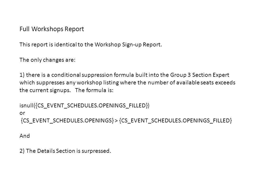 Full Workshops Report This report is identical to the Workshop Sign-up Report. The only changes are: 1) there is a conditional suppression formula bui
