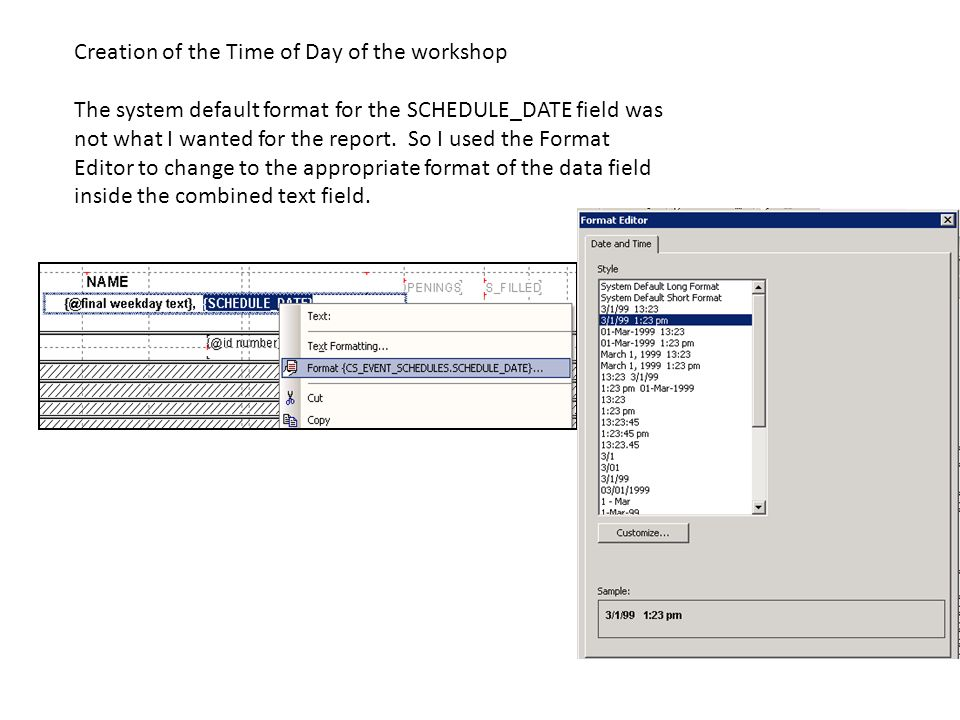 Creation of the Time of Day of the workshop The system default format for the SCHEDULE_DATE field was not what I wanted for the report. So I used the