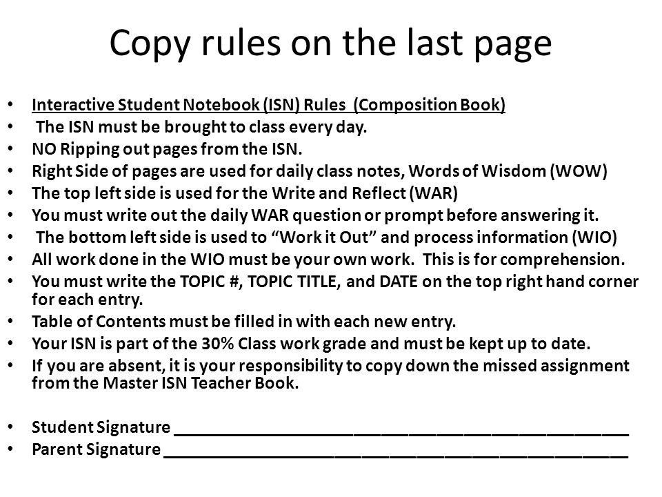Copy rules on the last page Interactive Student Notebook (ISN) Rules (Composition Book) The ISN must be brought to class every day. NO Ripping out pag