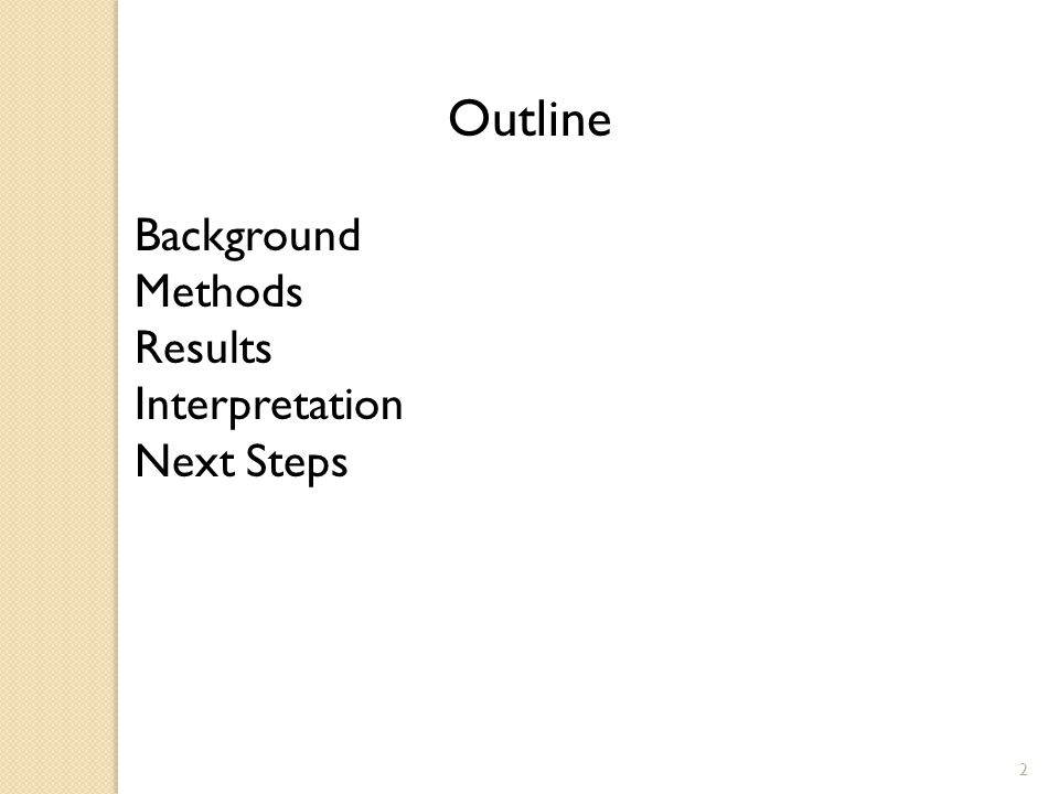 Outline Background Methods Results Interpretation Next Steps 2