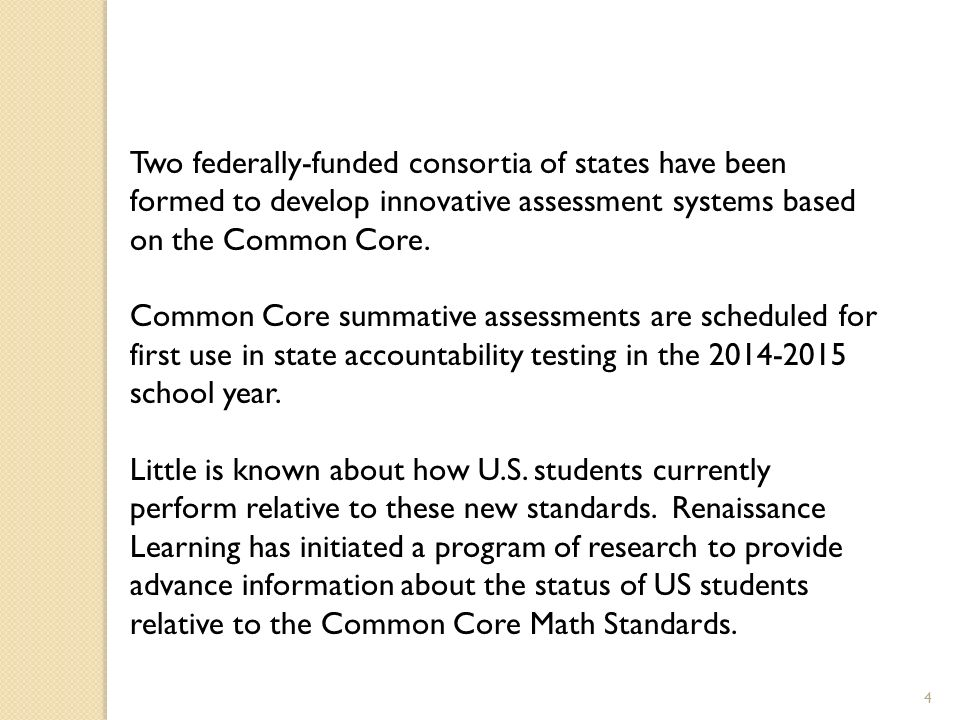 Two federally-funded consortia of states have been formed to develop innovative assessment systems based on the Common Core.