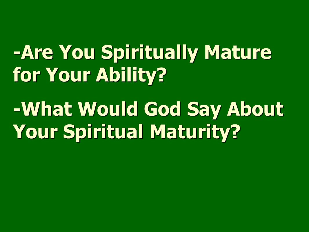 -Are You Spiritually Mature for Your Ability -What Would God Say About Your Spiritual Maturity