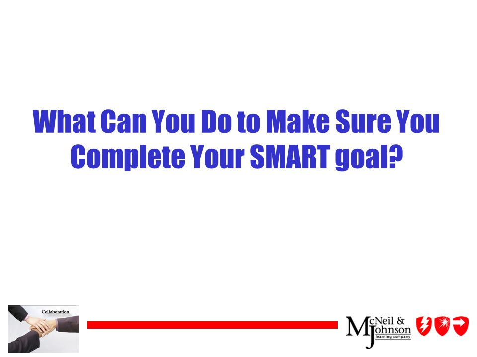 What Can You Do to Make Sure You Complete Your SMART goal?