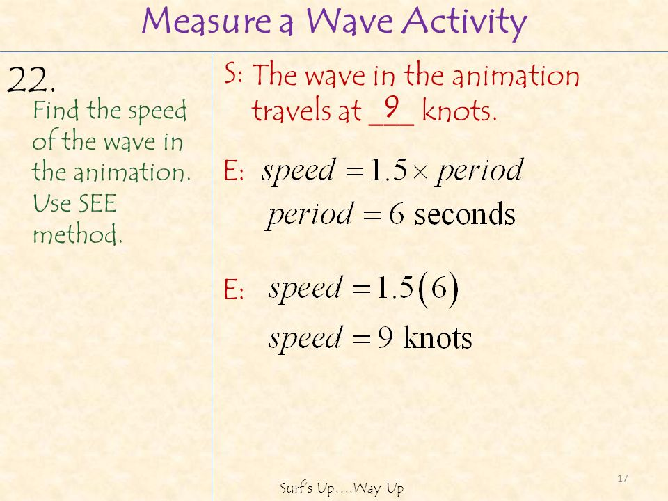 17 Surfs Up….Way Up Measure a Wave Activity Find the speed of the wave in the animation.