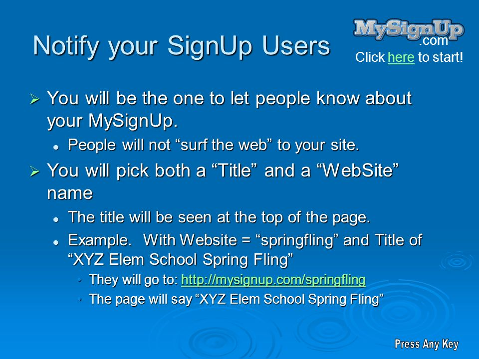 .com Click here to start!here Notify your SignUp Users You will be the one to let people know about your MySignUp.