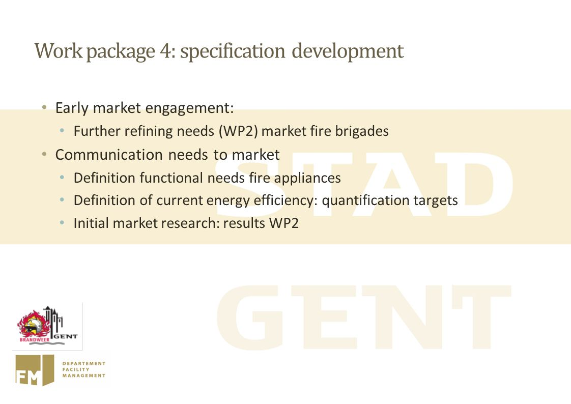 Work package 4: specification development Early market engagement: Further refining needs (WP2) market fire brigades Communication needs to market Def